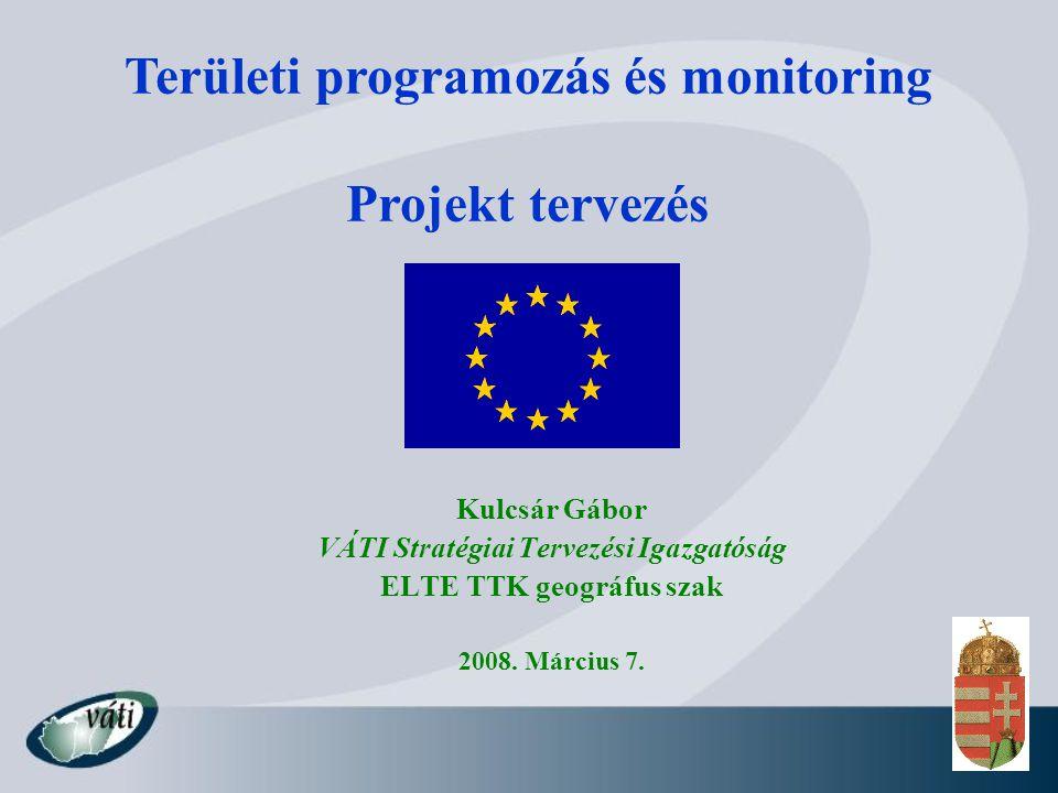 Kulcsár Gábor VÁTI Stratégiai Tervezési Igazgatóság ELTE TTK geográfus szak 2008. Március 7. Területi programozás és monitoring Projekt tervezés