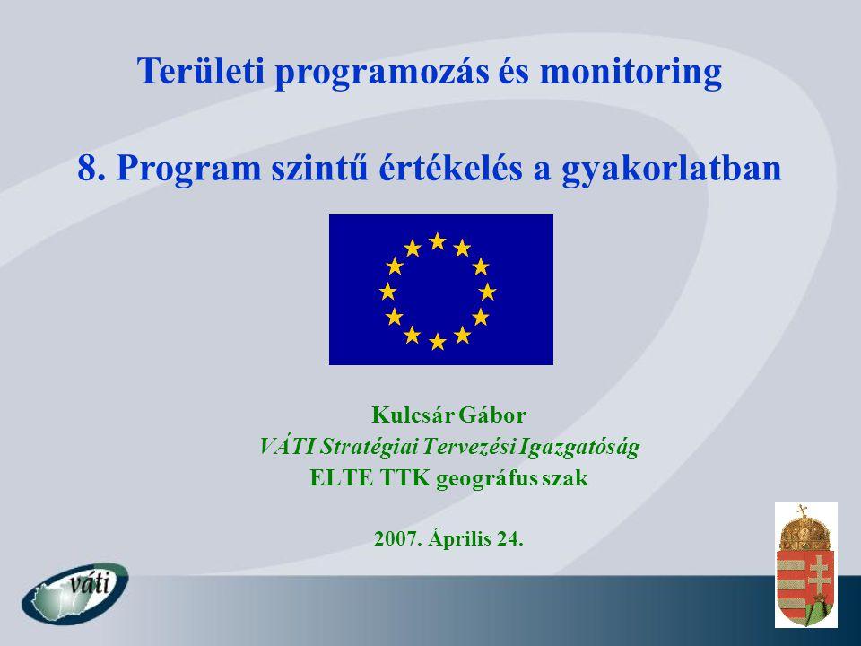 Kulcsár Gábor VÁTI Stratégiai Tervezési Igazgatóság ELTE TTK geográfus szak 2007. Április 24. Területi programozás és monitoring 8. Program szintű ért
