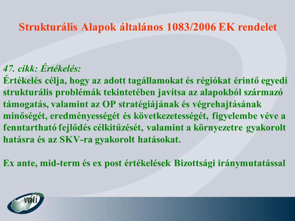 Strukturális Alapok általános 1083/2006 EK rendelet 47. cikk: Értékelés: Értékelés célja, hogy az adott tagállamokat és régiókat érintő egyedi struktu