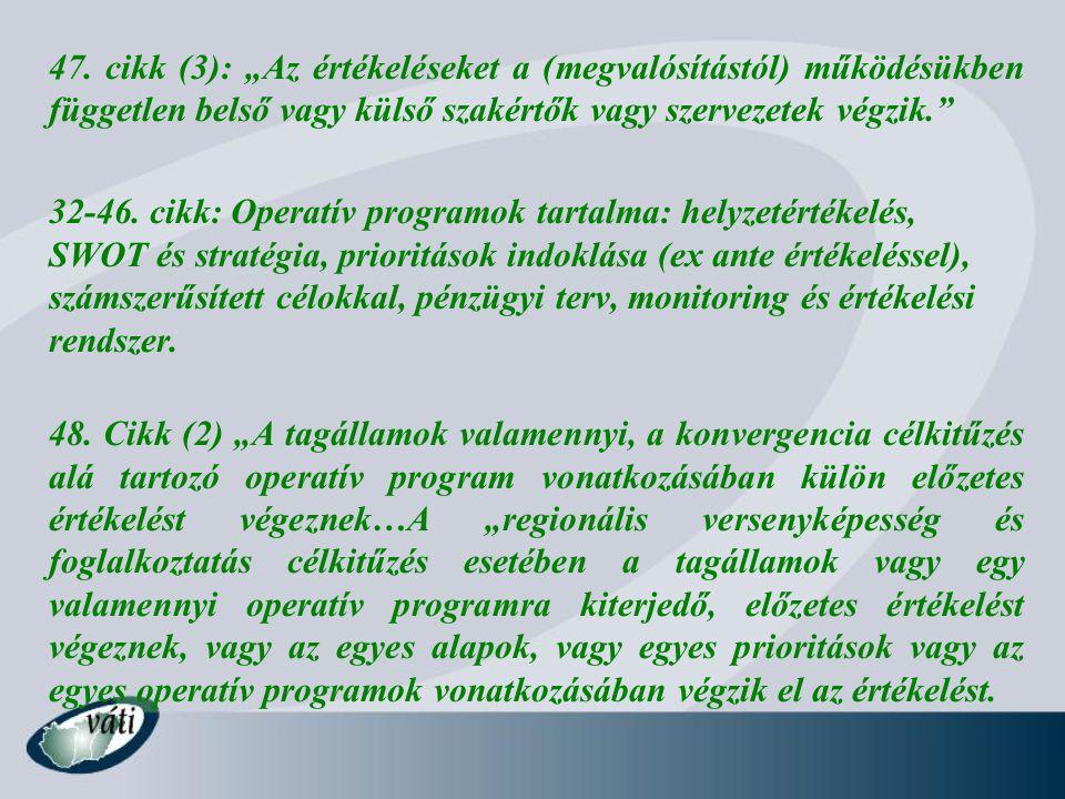 """47. cikk (3): """"Az értékeléseket a (megvalósítástól) működésükben független belső vagy külső szakértők vagy szervezetek végzik."""" 32-46. cikk: Operatív"""