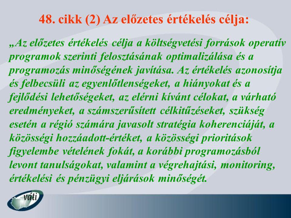 """48. cikk (2) Az előzetes értékelés célja: """"Az előzetes értékelés célja a költségvetési források operatív programok szerinti felosztásának optimalizálá"""