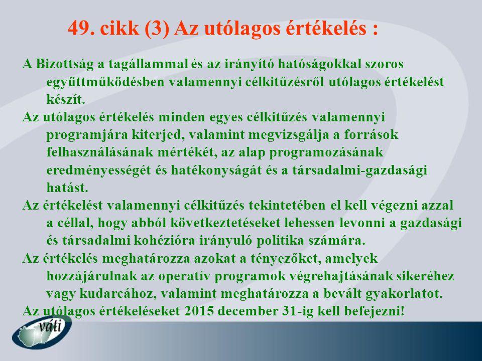 49. cikk (3) Az utólagos értékelés : A Bizottság a tagállammal és az irányító hatóságokkal szoros együttműködésben valamennyi célkitűzésről utólagos é