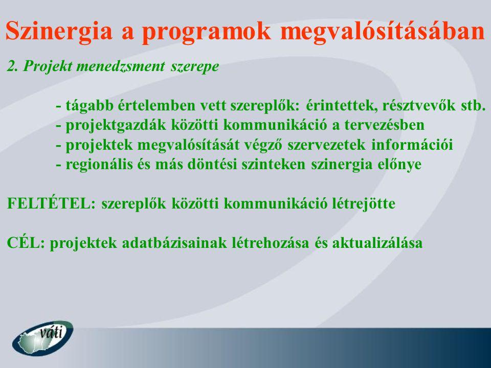 2. Projekt menedzsment szerepe - tágabb értelemben vett szereplők: érintettek, résztvevők stb. - projektgazdák közötti kommunikáció a tervezésben - pr