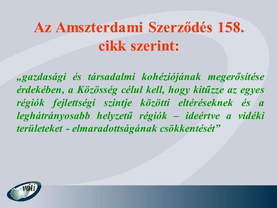 """Az Amszterdami Szerződés 158. cikk szerint: """"gazdasági és társadalmi kohéziójának megerősítése érdekében, a Közösség célul kell, hogy kitűzze az egyes"""