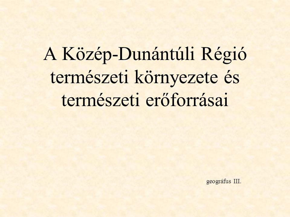 A Közép-Dunántúli Régió természeti környezete és természeti erőforrásai geográfus III.