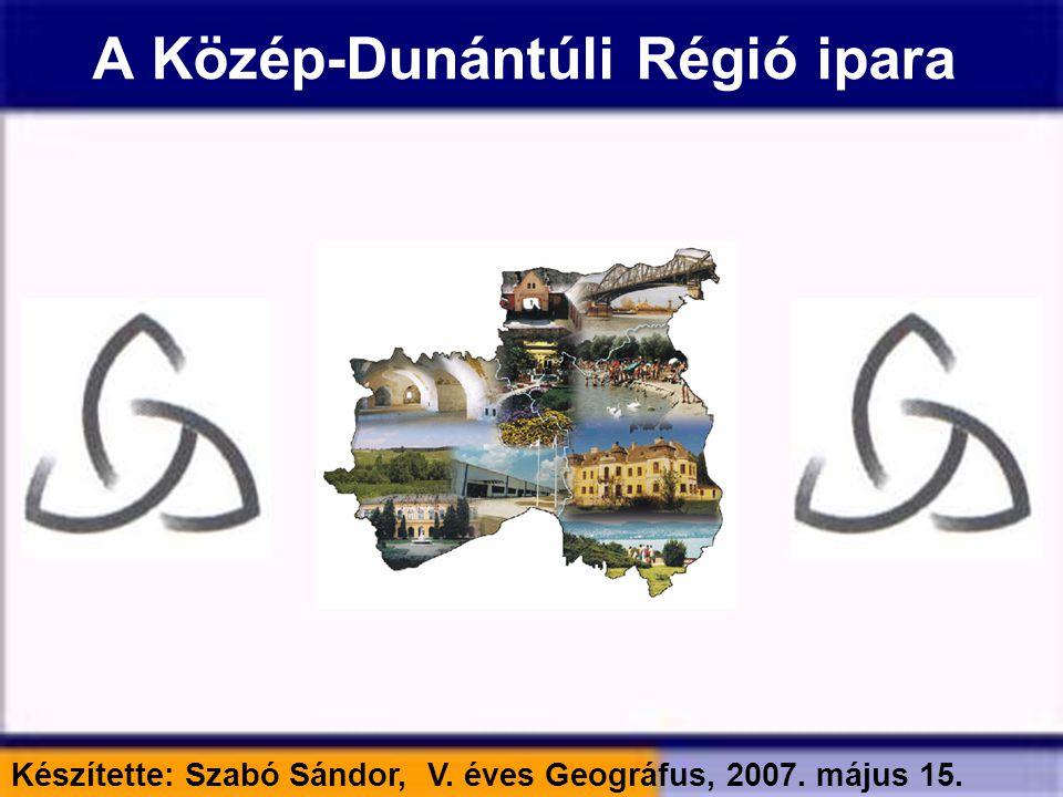 A Közép-Dunántúli Régió ipara Készítette: Szabó Sándor, V. éves Geográfus, 2007. május 15.