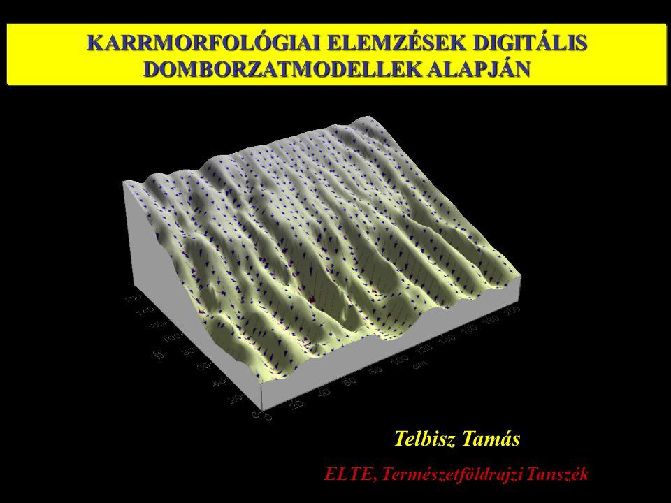 KARRMORFOLÓGIAI ELEMZÉSEK DIGITÁLIS DOMBORZATMODELLEK ALAPJÁN Telbisz Tamás ELTE, Természetföldrajzi Tanszék