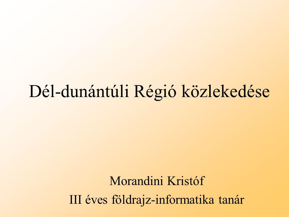 Dél-dunántúli Régió közlekedése Morandini Kristóf III éves földrajz-informatika tanár