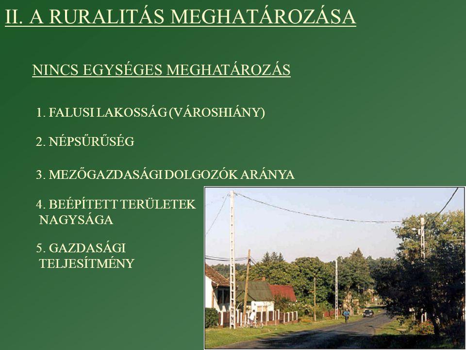 A rurális területek lehatárolása nemzeti szinten EU 10+2 -Csak településstátus Ciprus, Észtország, Lettország, Litvánia, Magyarország, Lengyelország, Bulgária -Település mérete Csehország -Több mutató Málta, Szlovákia, Románia
