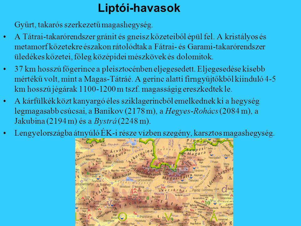 Liptói-havasok Gyűrt, takarós szerkezetű magashegység.
