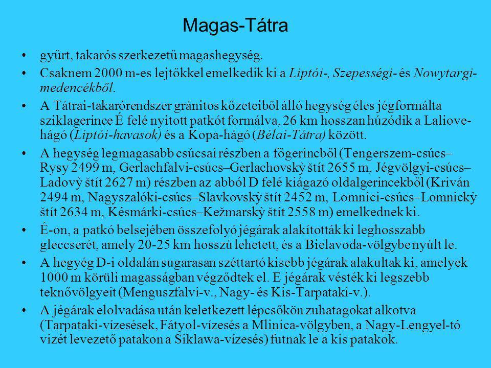 Magas-Tátra gyűrt, takarós szerkezetű magashegység. Csaknem 2000 m-es lejtőkkel emelkedik ki a Liptói-, Szepességi- és Nowytargi- medencékből. A Tátra
