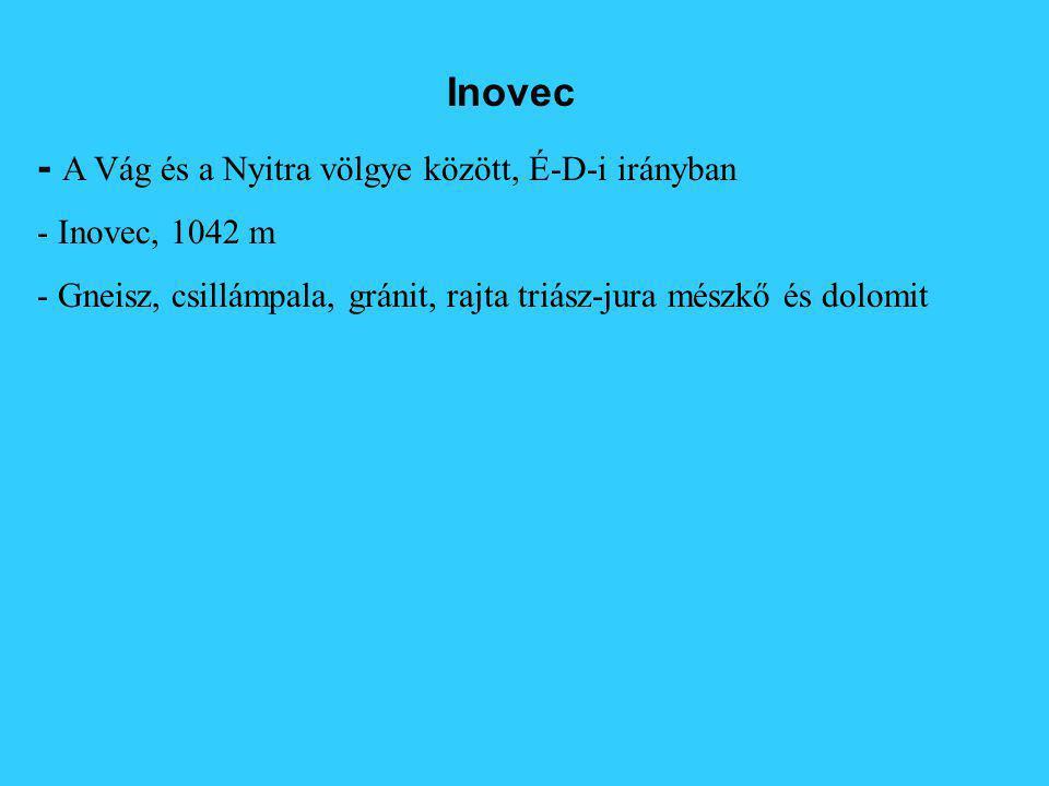 Inovec - A Vág és a Nyitra völgye között, É-D-i irányban - Inovec, 1042 m - Gneisz, csillámpala, gránit, rajta triász-jura mészkő és dolomit