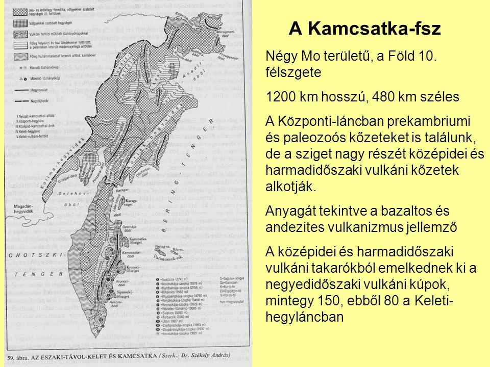 A Kamcsatka-fsz Négy Mo területű, a Föld 10. félszgete 1200 km hosszú, 480 km széles A Központi-láncban prekambriumi és paleozoós kőzeteket is találun