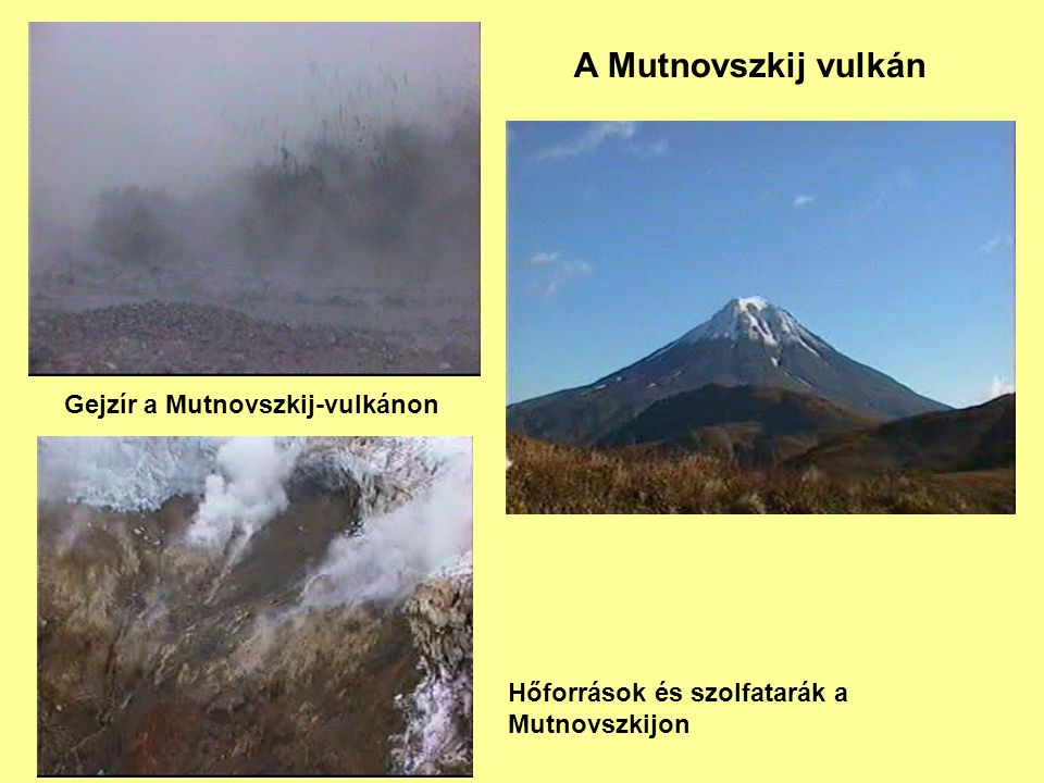Gejzír a Mutnovszkij-vulkánon Hőforrások és szolfatarák a Mutnovszkijon A Mutnovszkij vulkán