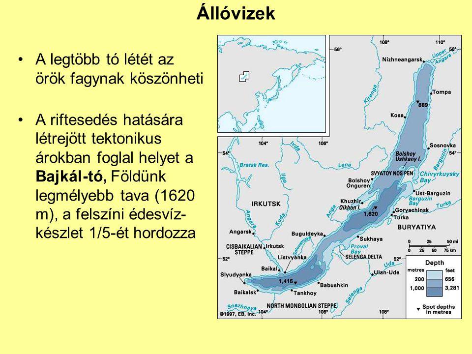 Állóvizek A legtöbb tó létét az örök fagynak köszönheti A riftesedés hatására létrejött tektonikus árokban foglal helyet a Bajkál-tó, Földünk legmélye