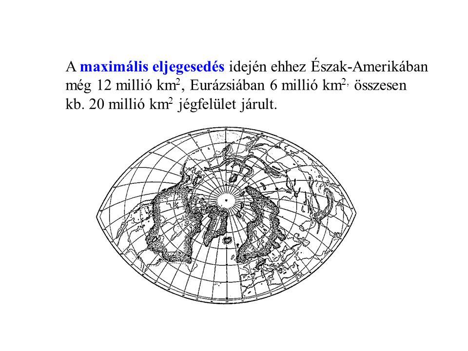 A maximális eljegesedés idején ehhez Észak-Amerikában még 12 millió km 2, Eurázsiában 6 millió km 2, összesen kb. 20 millió km 2 jégfelület járult.