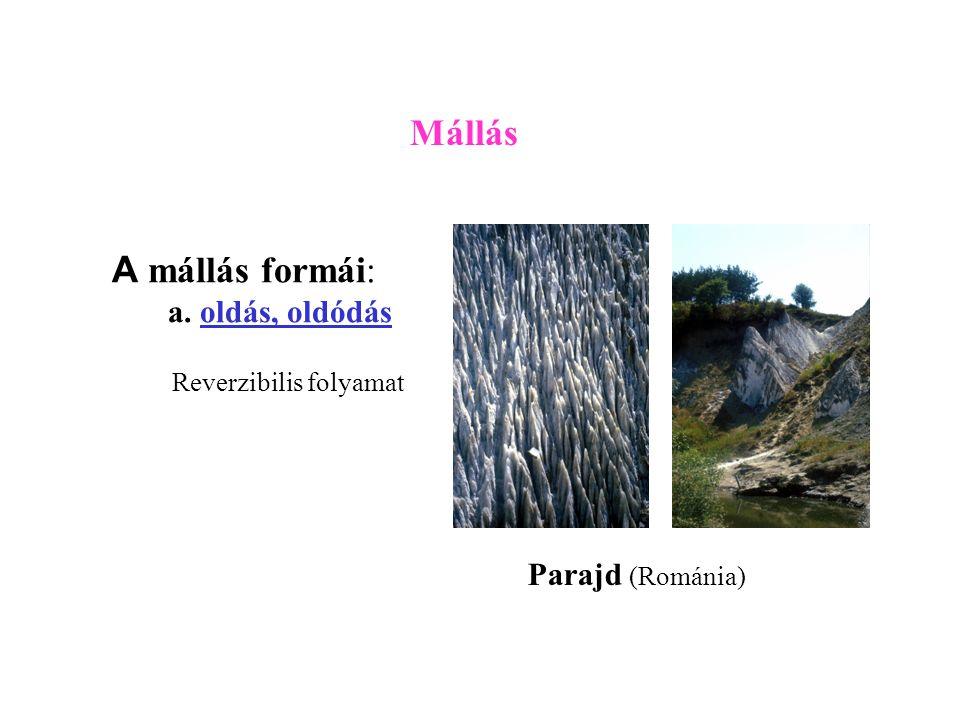 A mállás formái: a. oldás, oldódás Mállás Parajd (Románia) Reverzibilis folyamat