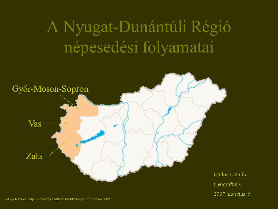A Nyugat-Dunántúli Régió népesedési folyamatai Győr-Moson-Sopron Vas Zala Dallos Katalin Geográfus V. 2007. március 6. Térkép forrása: http://www.utaz