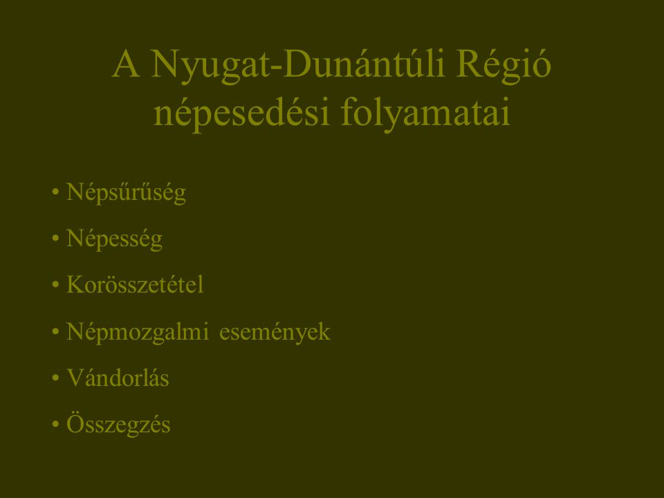 A Nyugat-Dunántúli Régió népesedési folyamatai Népsűrűség Népesség Korösszetétel Népmozgalmi események Vándorlás Összegzés