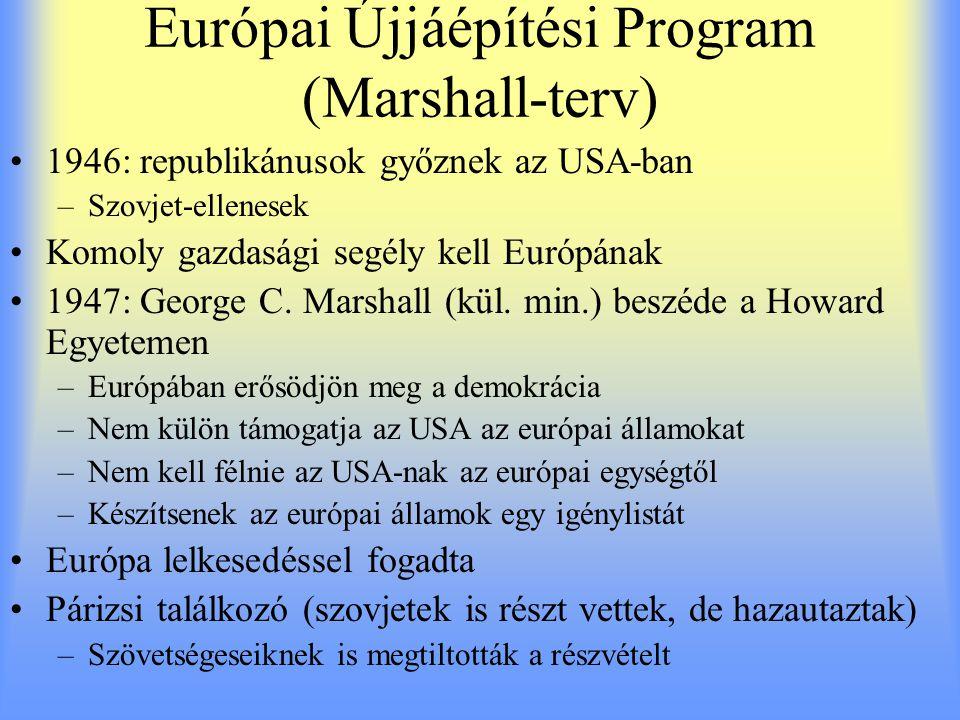 Európai Újjáépítési Program (Marshall-terv) 1946: republikánusok győznek az USA-ban –Szovjet-ellenesek Komoly gazdasági segély kell Európának 1947: Ge