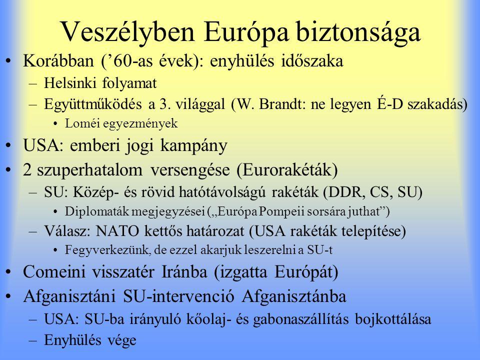 Veszélyben Európa biztonsága Korábban ('60-as évek): enyhülés időszaka –Helsinki folyamat –Együttműködés a 3. világgal (W. Brandt: ne legyen É-D szaka