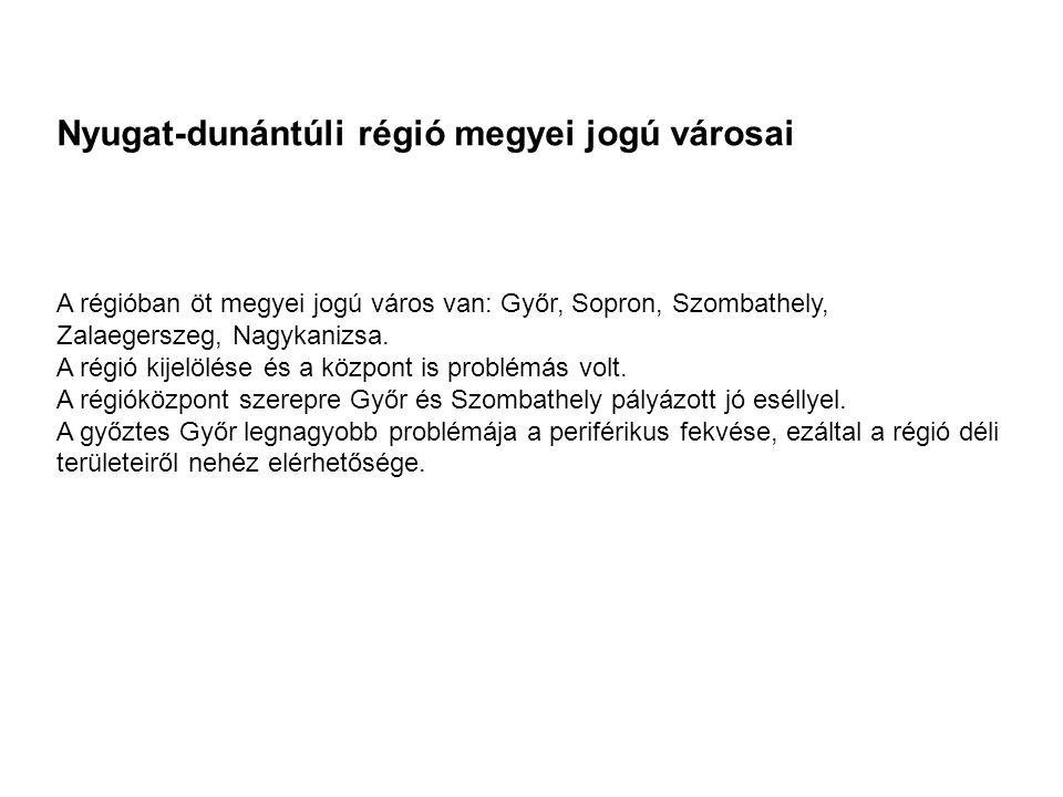 Nyugat-dunántúli régió megyei jogú városai A régióban öt megyei jogú város van: Győr, Sopron, Szombathely, Zalaegerszeg, Nagykanizsa. A régió kijelölé