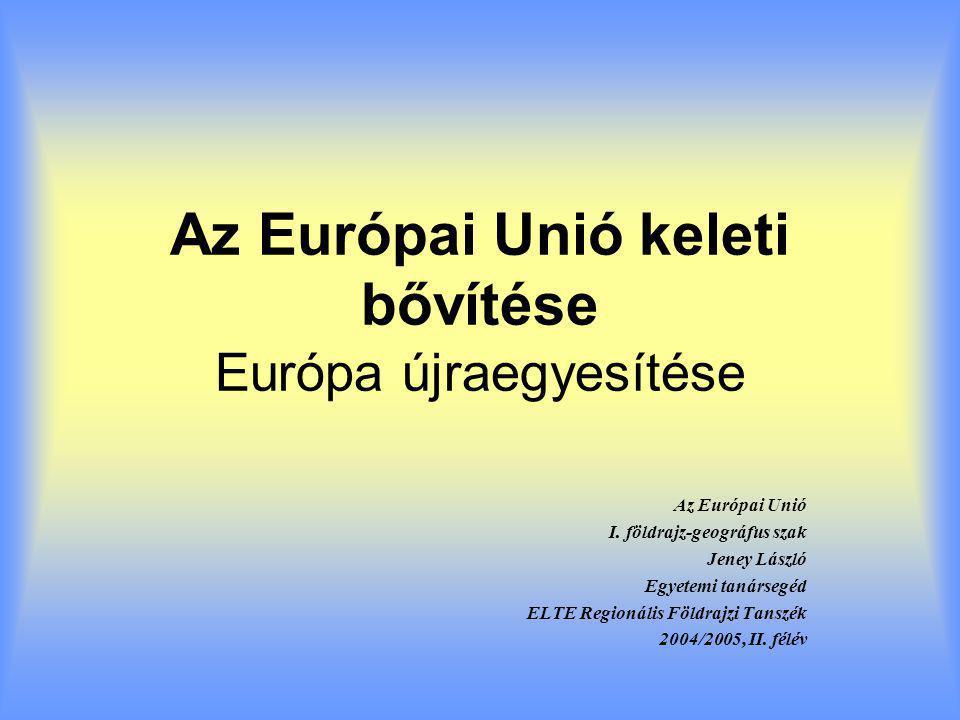 Az Európai Unió keleti bővítése Európa újraegyesítése Az Európai Unió I.