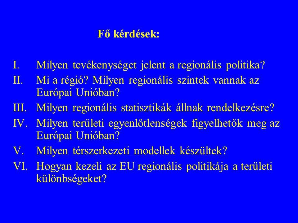 I.Milyen tevékenységet jelent a regionális politika? II.Mi a régió? Milyen regionális szintek vannak az Európai Unióban? III.Milyen regionális statisz