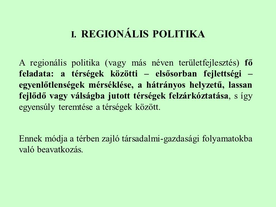 A regionális politika (vagy más néven területfejlesztés) fő feladata: a térségek közötti – elsősorban fejlettségi – egyenlőtlenségek mérséklése, a hát