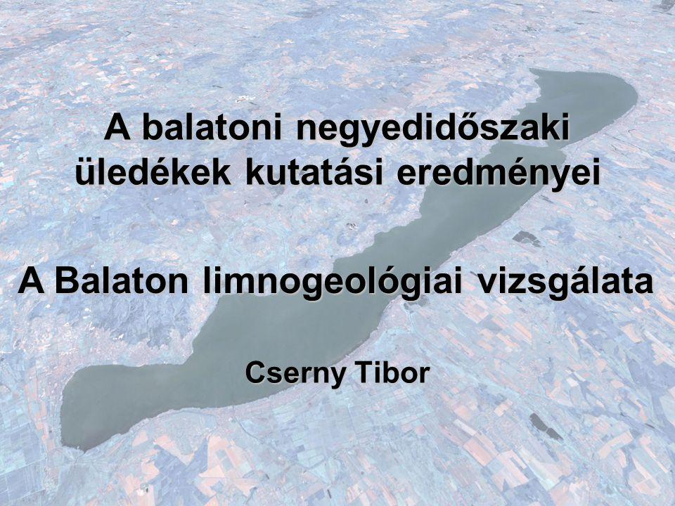 A balatoni negyedidőszaki üledékek kutatási eredményei Cserny Tibor A Balaton limnogeológiai vizsgálata
