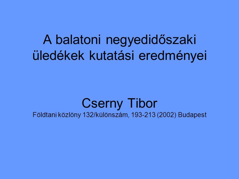 A balatoni negyedidőszaki üledékek kutatási eredményei Cserny Tibor Földtani közlöny 132/különszám, 193-213 (2002) Budapest