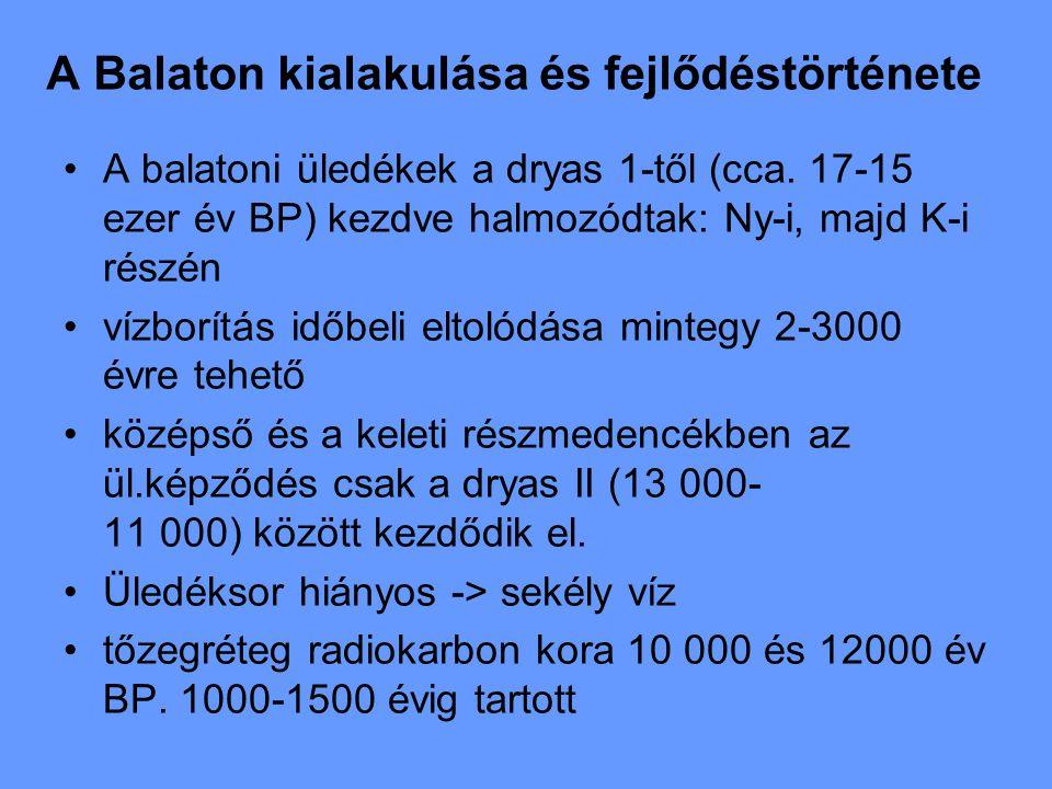 A Balaton kialakulása és fejlődéstörténete A balatoni üledékek a dryas 1-től (cca. 17-15 ezer év BP) kezdve halmozódtak: Ny-i, majd K-i részén vízborí