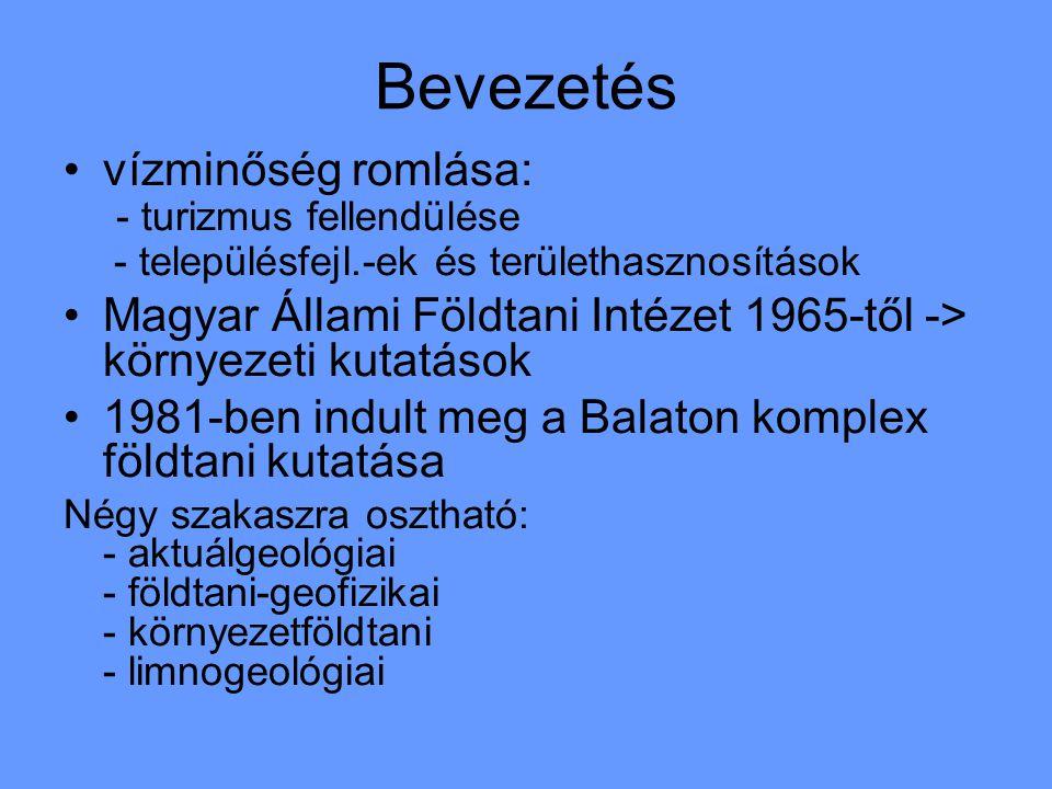 Bevezetés vízminőség romlása: - turizmus fellendülése - településfejl.-ek és területhasznosítások Magyar Állami Földtani Intézet 1965-től -> környezeti kutatások 1981-ben indult meg a Balaton komplex földtani kutatása Négy szakaszra osztható: - aktuálgeológiai - földtani-geofizikai - környezetföldtani - limnogeológiai