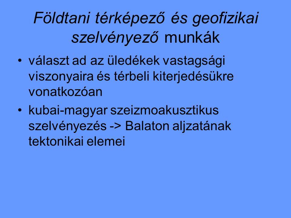 Földtani térképező és geofizikai szelvényező munkák választ ad az üledékek vastagsági viszonyaira és térbeli kiterjedésükre vonatkozóan kubai-magyar s