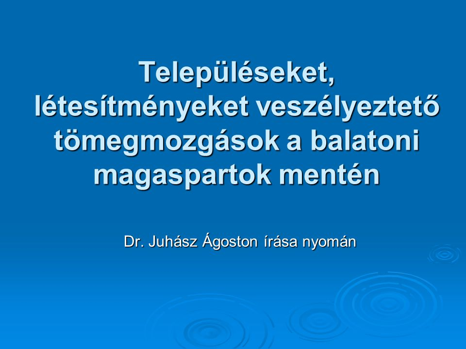 Településeket, létesítményeket veszélyeztető tömegmozgások a balatoni magaspartok mentén Dr. Juhász Ágoston írása nyomán