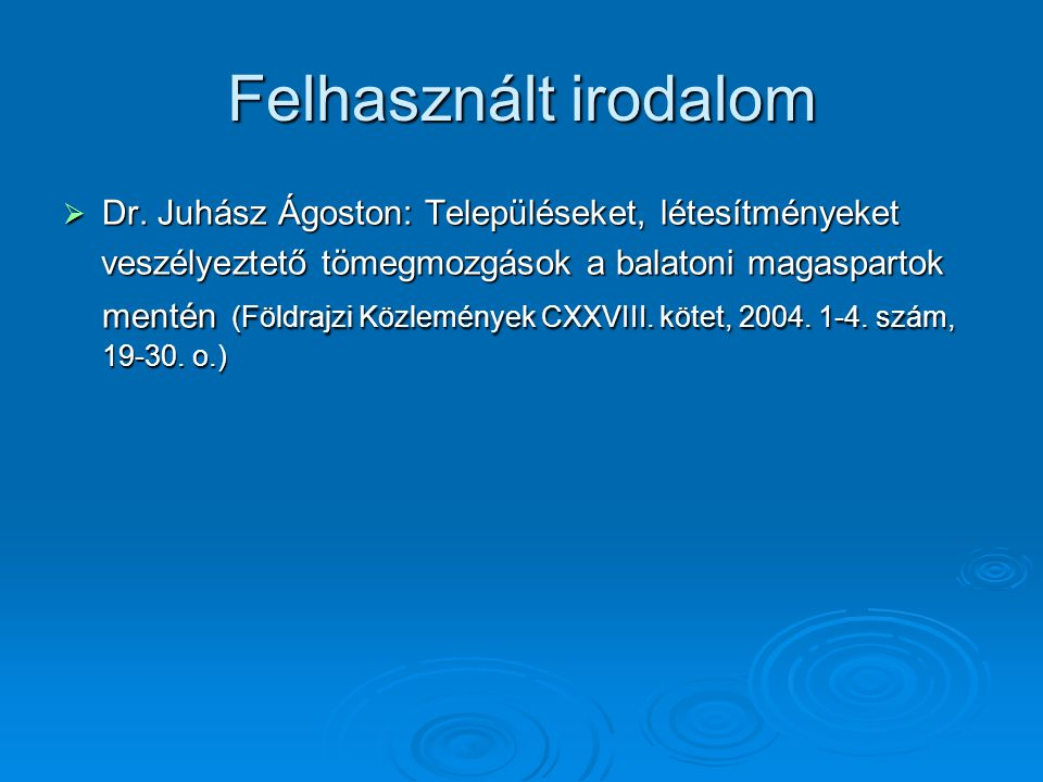Felhasznált irodalom  Dr. Juhász Ágoston: Településeket, létesítményeket veszélyeztető tömegmozgások a balatoni magaspartok mentén (Földrajzi Közlemé