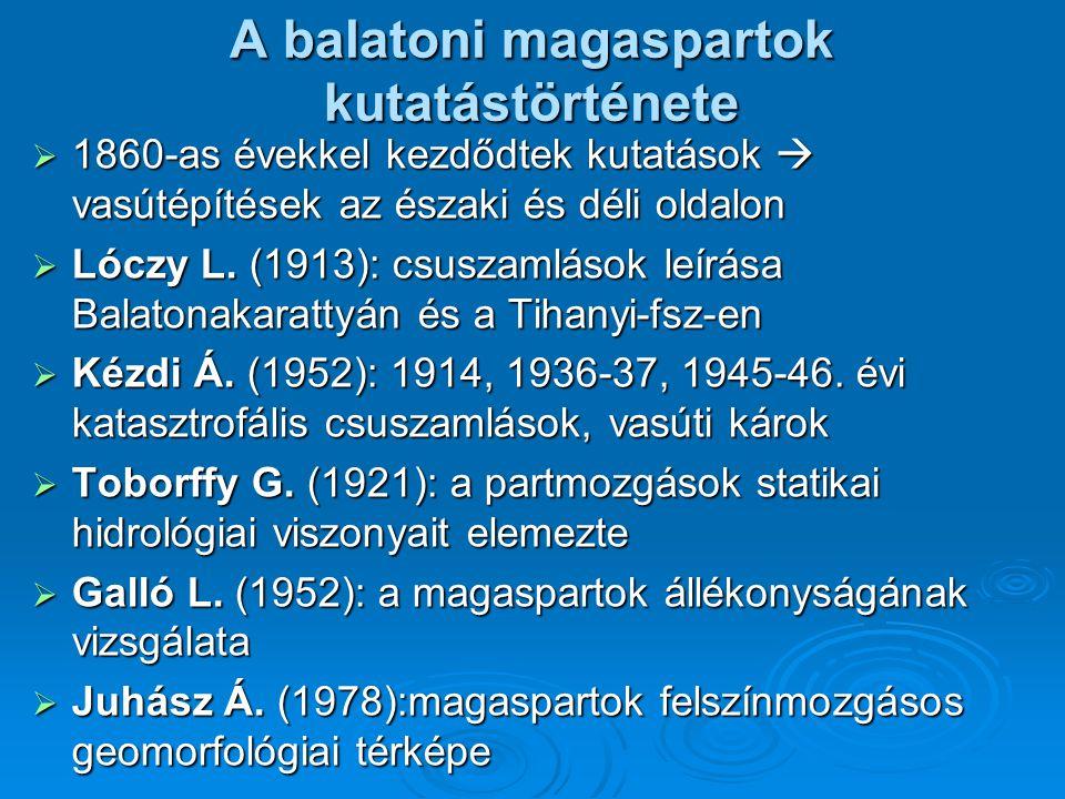 A balatoni magaspartok kutatástörténete  1860-as évekkel kezdődtek kutatások  vasútépítések az északi és déli oldalon  Lóczy L. (1913): csuszamláso