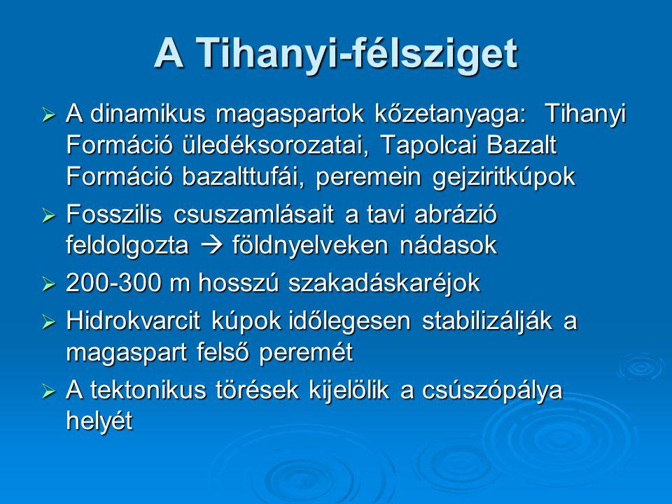 A Tihanyi-félsziget  A dinamikus magaspartok kőzetanyaga: Tihanyi Formáció üledéksorozatai, Tapolcai Bazalt Formáció bazalttufái, peremein gejziritkú