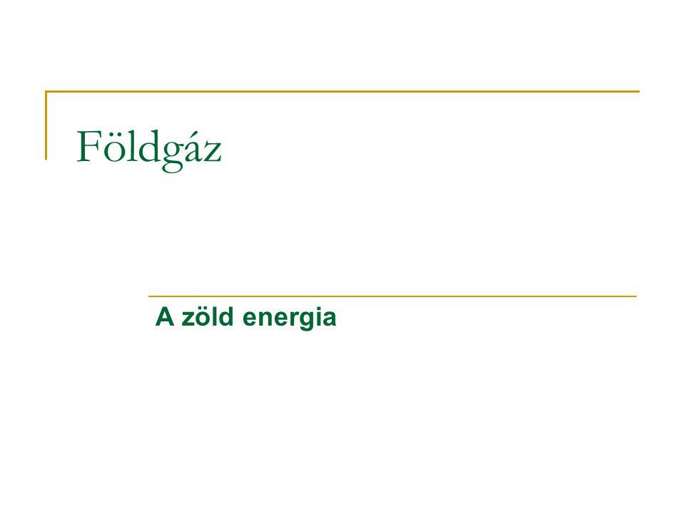 A földgáz Definíció: Gáz halmazállapotú, rövid (1-4 szénatom) szénhidrogénekből álló gázkeverék.