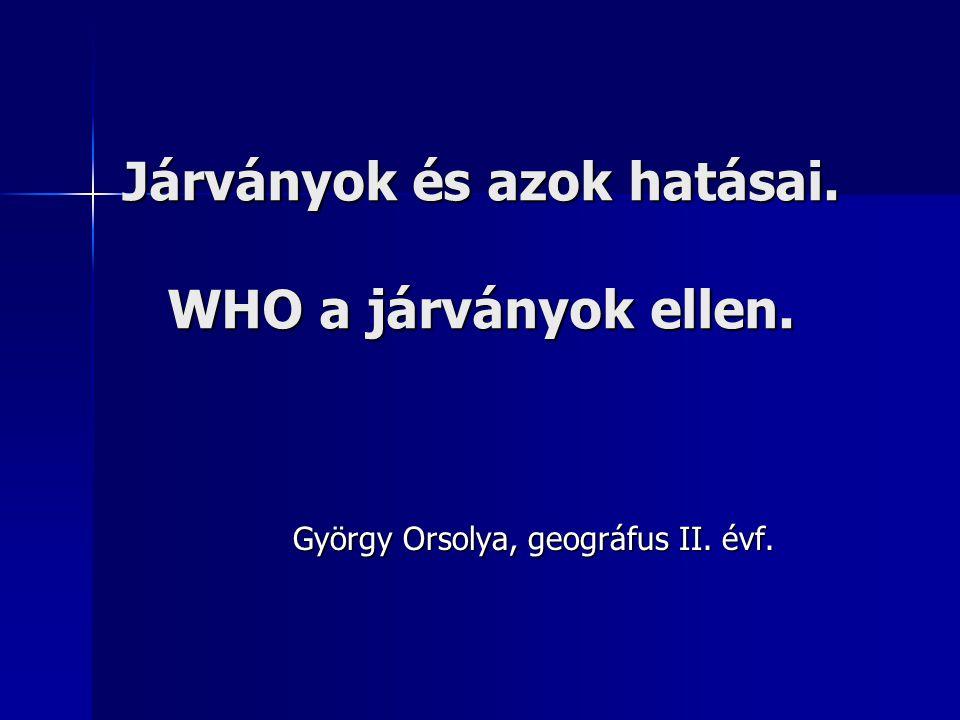Járványok és azok hatásai. WHO a járványok ellen. György Orsolya, geográfus II. évf.