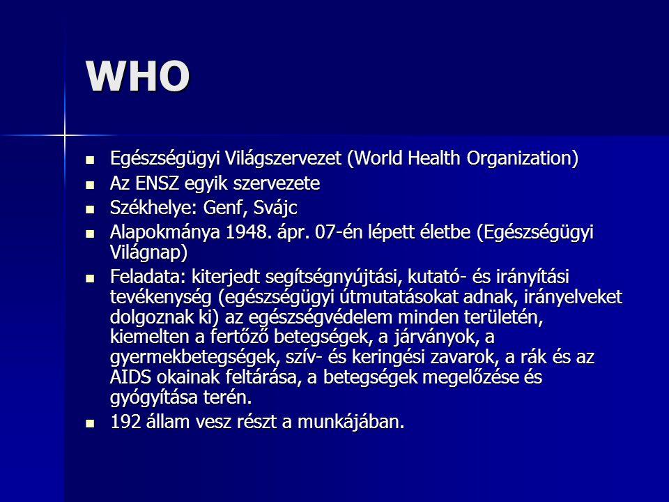 WHO Egészségügyi Világszervezet (World Health Organization) Egészségügyi Világszervezet (World Health Organization) Az ENSZ egyik szervezete Az ENSZ e