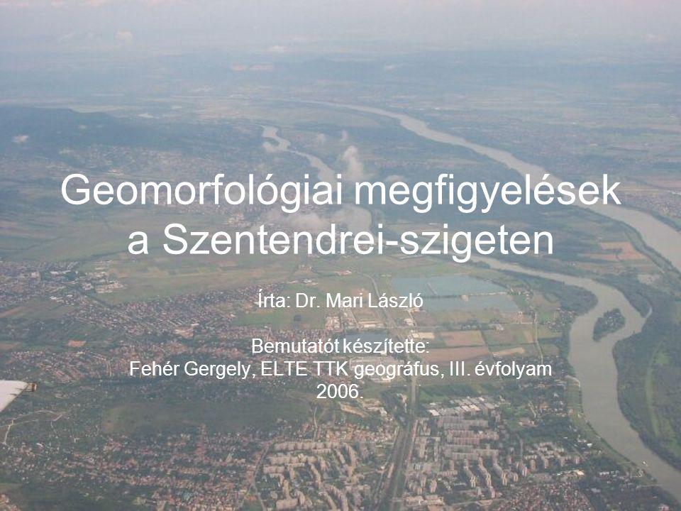 Geomorfológiai megfigyelések a Szentendrei-szigeten Írta: Dr.
