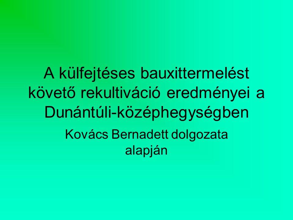 A külfejtéses bauxittermelést követő rekultiváció eredményei a Dunántúli-középhegységben Kovács Bernadett dolgozata alapján