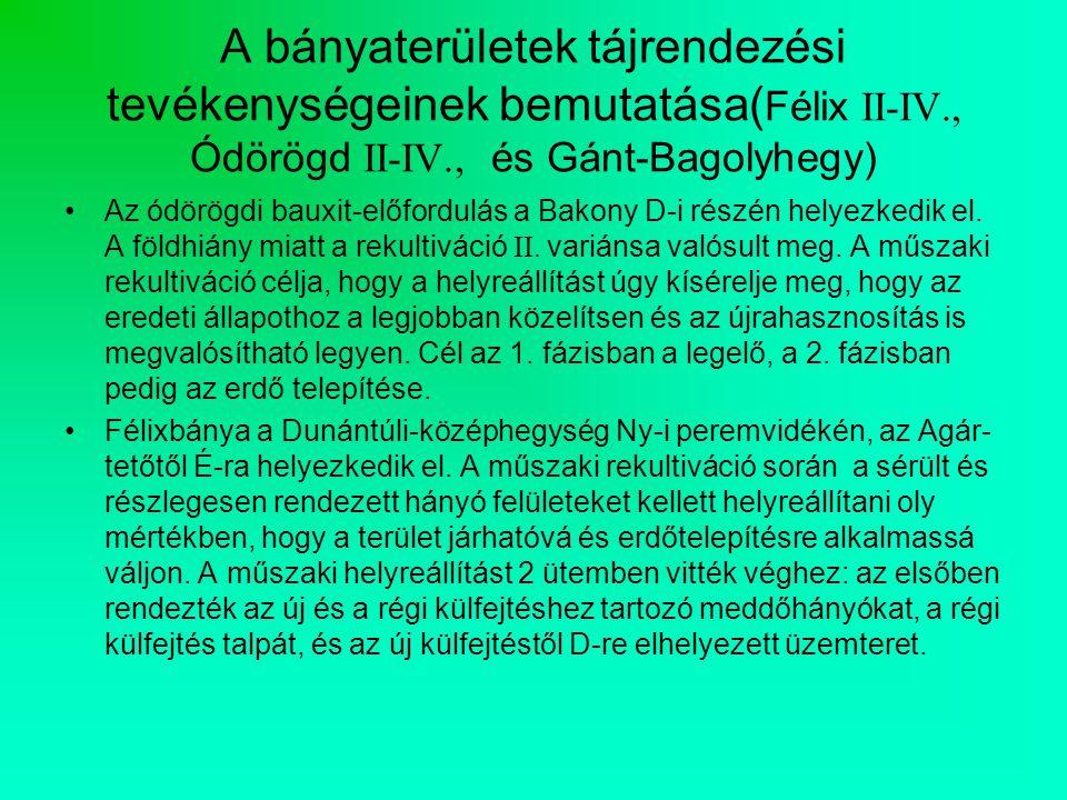 A bányaterületek tájrendezési tevékenységeinek bemutatása( Félix II-IV., Ódörögd II-IV., és Gánt-Bagolyhegy) Az ódörögdi bauxit-előfordulás a Bakony D-i részén helyezkedik el.