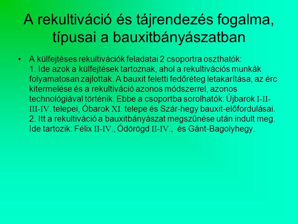 A rekultiváció és tájrendezés fogalma, típusai a bauxitbányászatban A külfejtéses rekultivációk feladatai 2 csoportra oszthatók: 1.