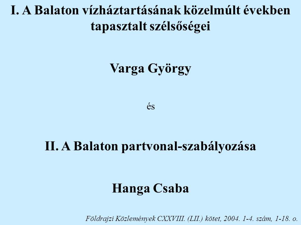 I. A Balaton vízháztartásának közelmúlt években tapasztalt szélsőségei Varga György és II. A Balaton partvonal-szabályozása Hanga Csaba Földrajzi Közl