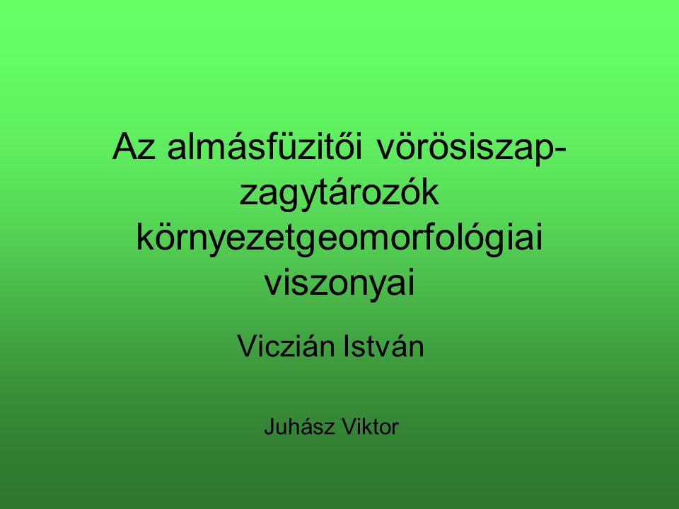 Az almásfüzitői vörösiszap- zagytározók környezetgeomorfológiai viszonyai Viczián István Juhász Viktor