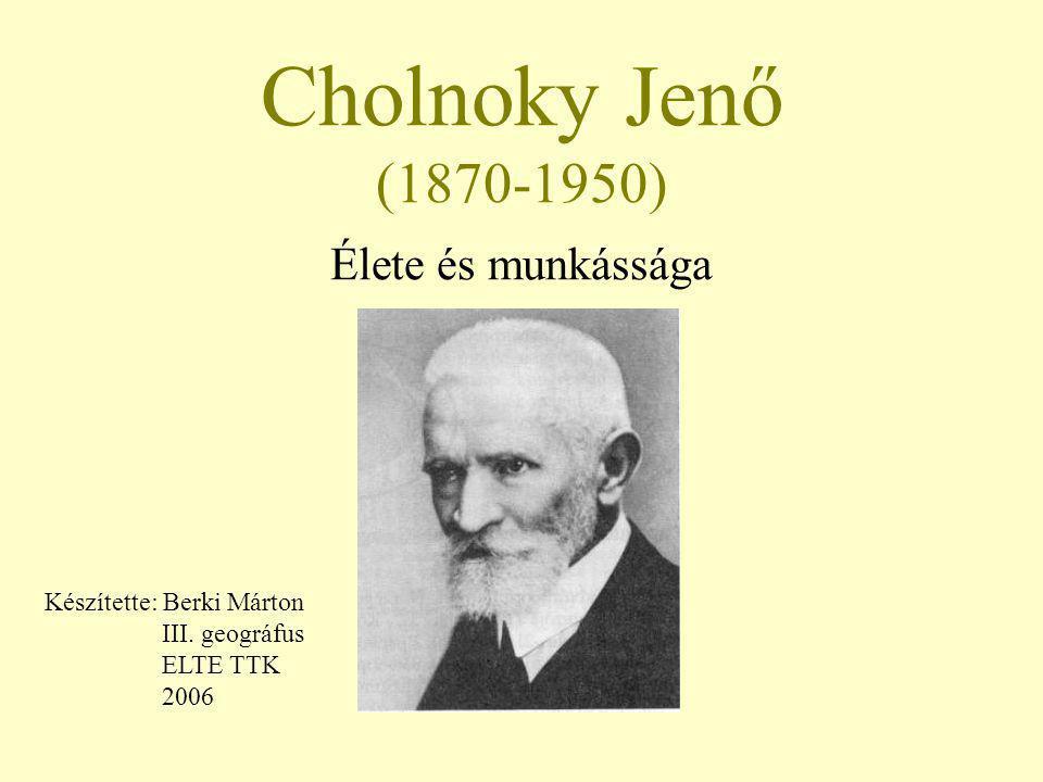 Cholnoky Jenő (1870-1950) Élete és munkássága Készítette: Berki Márton III. geográfus ELTE TTK 2006