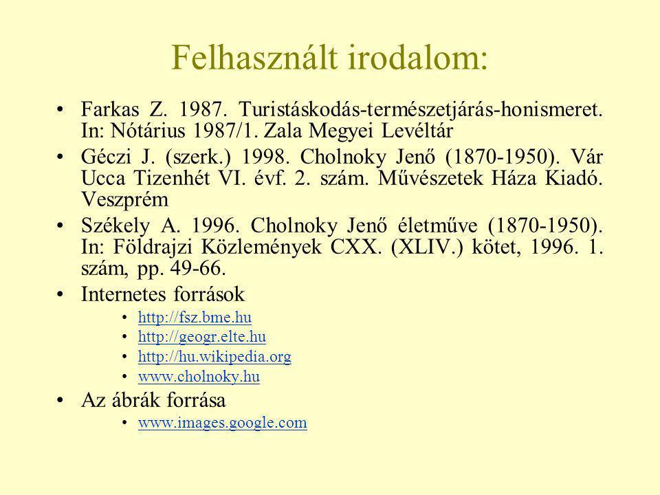 Felhasznált irodalom: Farkas Z. 1987. Turistáskodás-természetjárás-honismeret. In: Nótárius 1987/1. Zala Megyei Levéltár Géczi J. (szerk.) 1998. Choln