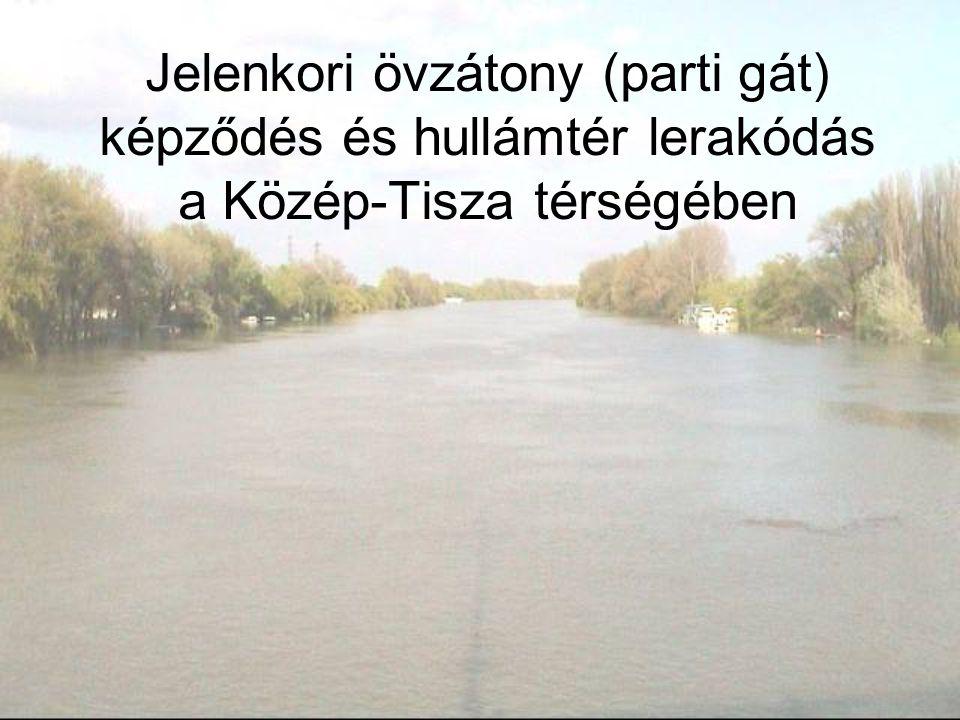 Jelenkori övzátony (parti gát) képződés és hullámtér lerakódás a Közép-Tisza térségében
